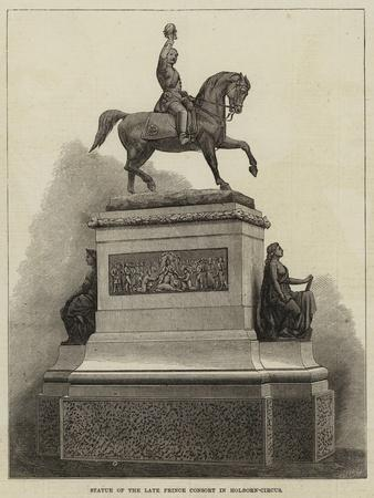 Statue of the Late Prince Consort in Holborn-Circus