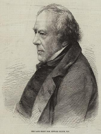 The Late Right Honourable Edward Ellice