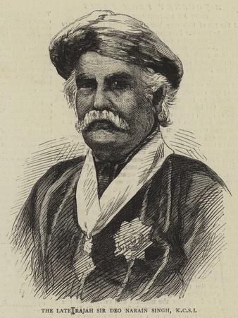 The Late Rajah Sir Deo Narain Singh, Kcsi