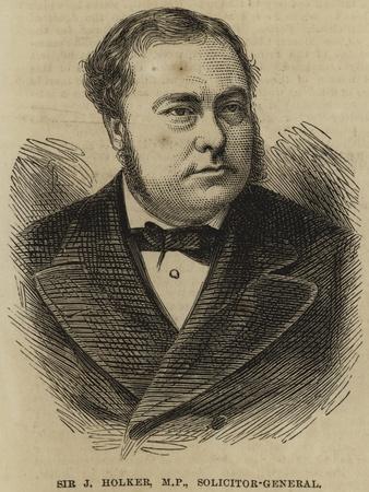 Sir J Holker, MP, Solicitor-General