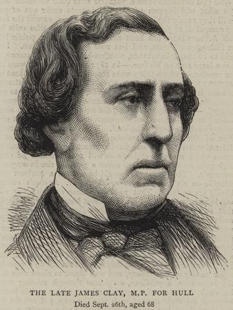 The Late James Clay, Mp for Hull
