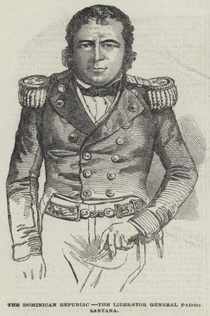 The Dominican Republic, the Liberator General Pedro Santana