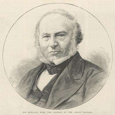 Sir Rowland Hill, the Author of the Penny Postage