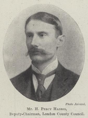 Mr H Percy Harris, Deputy-Chairman, London County Council