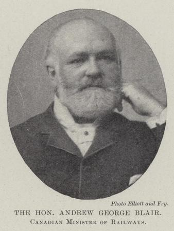 The Honourable Andrew George Blair, Canadian Minister of Railways