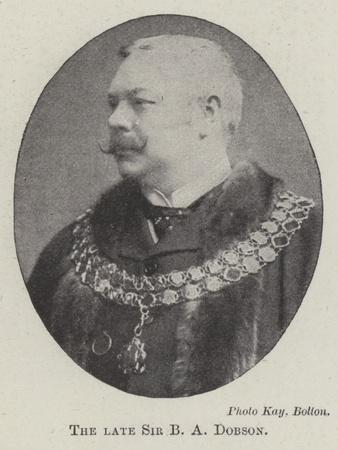 The Late Sir B a Dobson