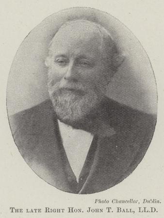 The Late Right Honourable John T Ball, Lld