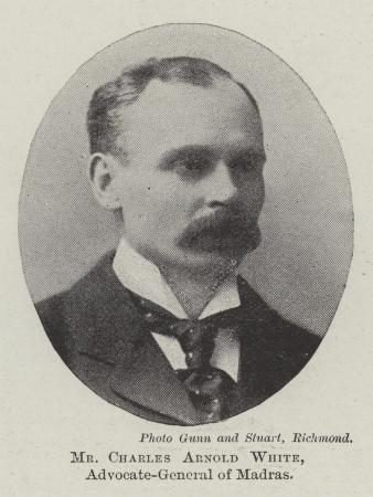 Mr Charles Arnold White, Advocate-General of Madras