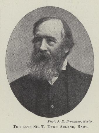 The Late Sir T Dyke Acland, Baronet
