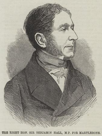 The Right Honourable Sir Benjamin Hall, MP for Marylebone