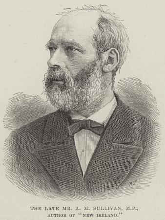 The Late Mr a M Sullivan, MP, Author of New Ireland