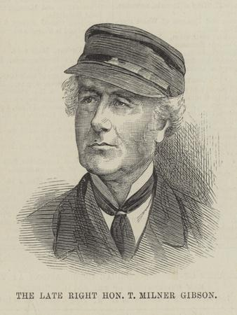 The Late Right Honourable T Milner Gibson