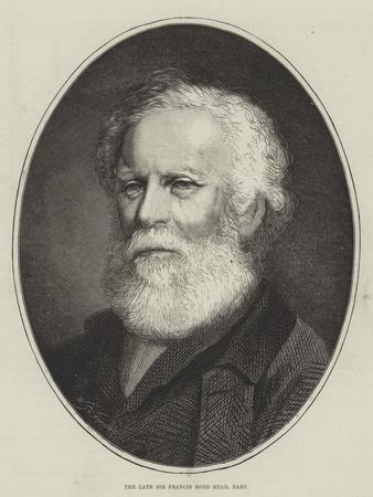 The Late Sir Francis Bond Head, Baronet