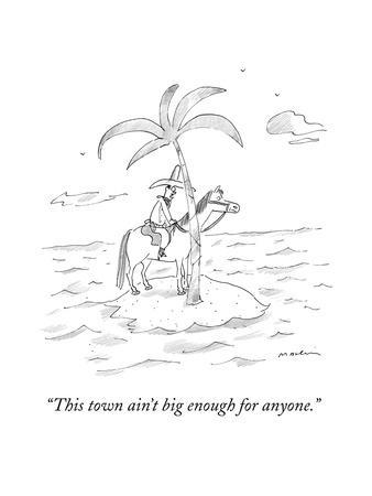 """""""This town ain't big enough for anyone."""" - New Yorker Cartoon"""