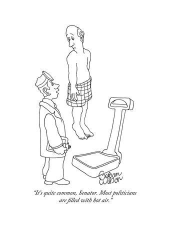 """""""It's quite common, Senator. Most politicians are filled with hot air."""" - New Yorker Cartoon"""