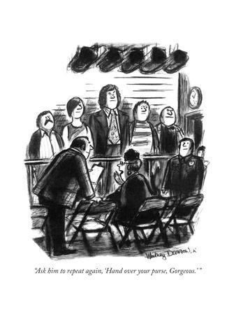 """Ask him to repeat again, 'Hand over your purse, Gorgeous."" - New Yorker Cartoon"