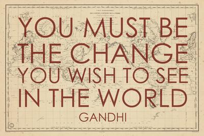 You must Be the Change You Wish to See in the World (Gandhi) - 1835, World Map