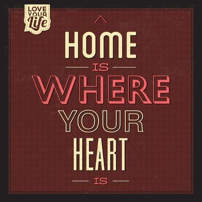 Home Is Were Your Heart Is