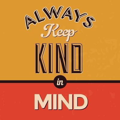 Always Keep Kind in Mind