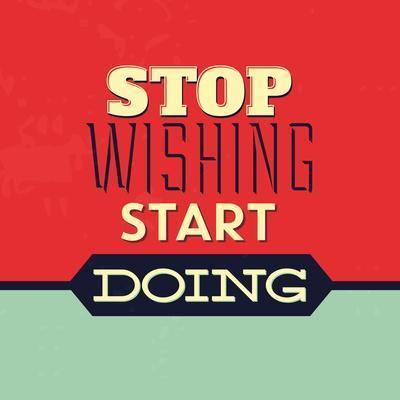 Stop Wishing Start Doing