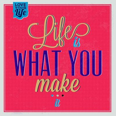 Life Is What You Make it 1