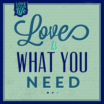 Love Is What You Need 1