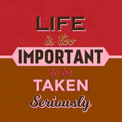 Life Is Too Important 1