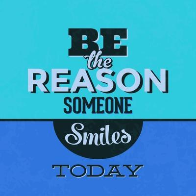 Be the Reason Someone Smiles Today 1