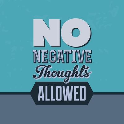 No Negative Thoughts Allowed 1