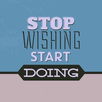Stop Wishing Start Doing 1