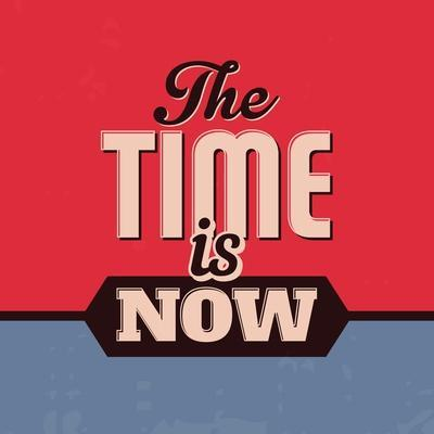 The Time Is Now 1