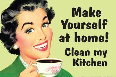 Make Yourself at Home Clean My Kitchen  - Funny Poster