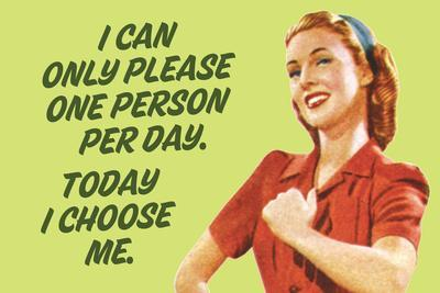 I Can Only Please One Person Per Day I Choose Me - Funny Poster
