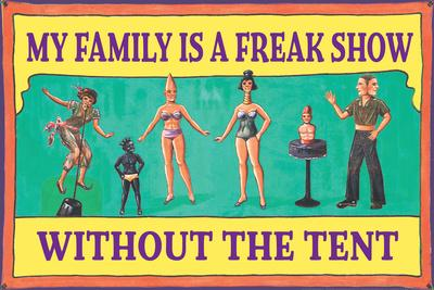 My Family is a Freak Show Without the Tent Funny Poster