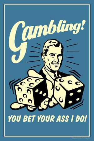 Gambling You Bet Your Ass I Do Funny Retro Poster