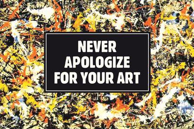 Never Apologize For Your Art Funny Poster