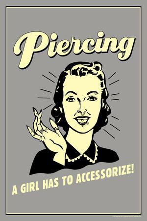 Piercing A Girl Has To Accessorize Funny Retro Poster