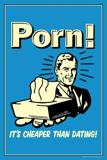 Porn It S Cheaper Than Dating Funny Retro Poster Poster Retrospoofs Allposters Com
