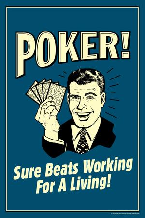 Poker Sure Beats Working For A Living  - Funny Retro Poster