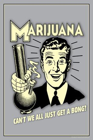 Marijuana, Why Can't We All Get A Bong  - Funny Retro Poster