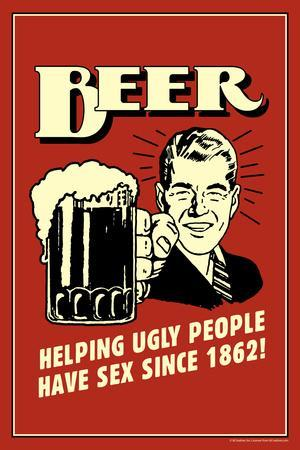 Beer, Helping Ugly People Have Sex Since 1862  - Funny Retro Poster