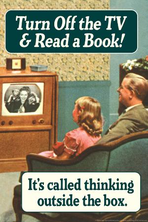 Turn Off the TV... Read A Book - Thinking Outside The Box  - Funny Poster