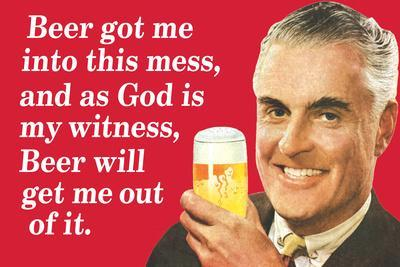 Beer Got Me Into This Mess Beer Will Get Me Out Funny Poster