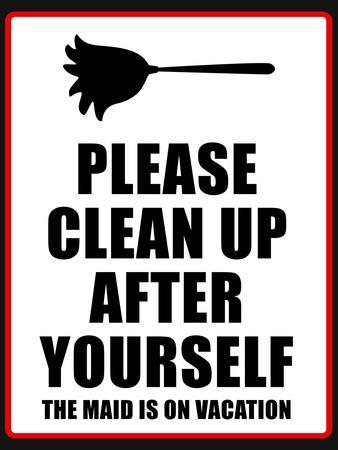 Clean Up after Yourself the Maid Is on Vacation Sign Poster