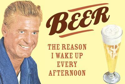 Beer The Only Reason I Wake Up Every Afternoon Funny Poster