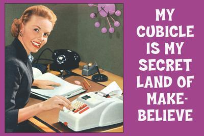 My Cubicle is My Secret Land of Make Believe Funny Poster