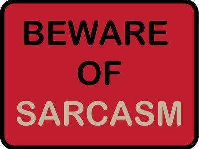 Beware of Sarcasm
