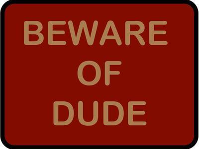 Beware of Dude
