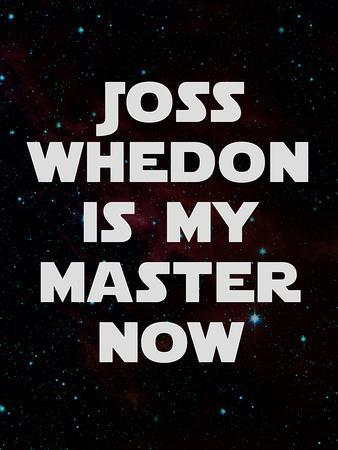 Joss Whedon Is My Master Now Humor Poster