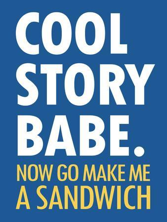 Cool Story Babe Now Make Me a Sandwich Humor Poster